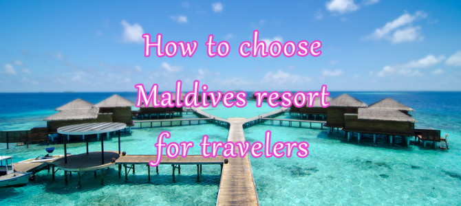 How to choose hotel or resort in Maldives for travelers and things to consider – 3