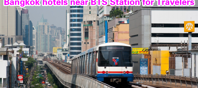 Bangkok hotels near BTS station for Travelers